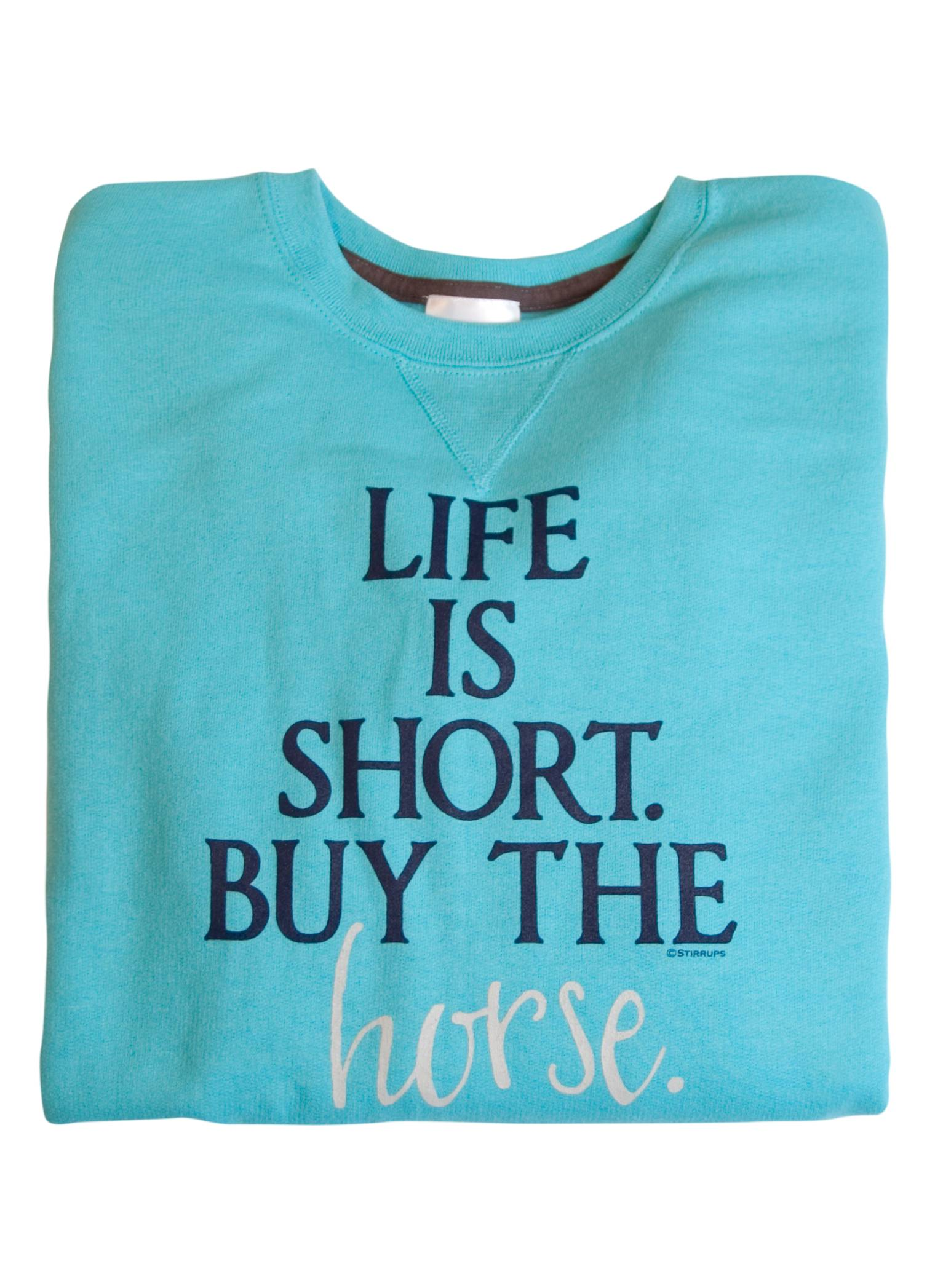 Stirrups Life Is Short Buy The Horse Crewneck Sweatshirt - Ladies