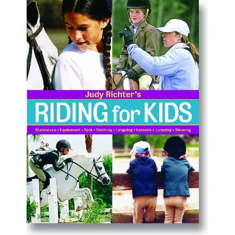 Riding for Kids: Stable Care, Equipment,Tack... by Judy Richter