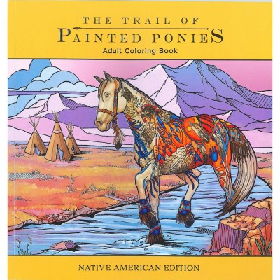 The Trail Of The Painted Ponies Adult Coloring Book Native American Edition