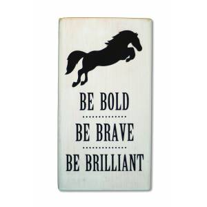 Be Bold Be Brave Be Brilliant Shelf Sitter
