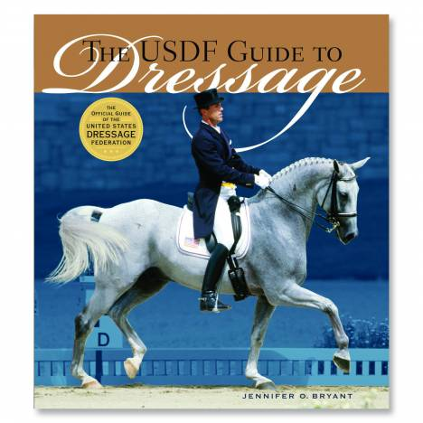 USDF Guide to Dressage by Jennifer Bryant