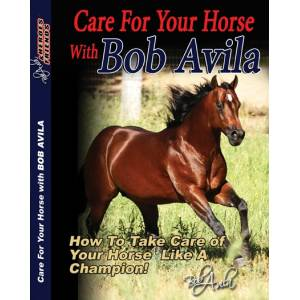 Professionals Choice Care For Your Horse with Bob Avila  DVD